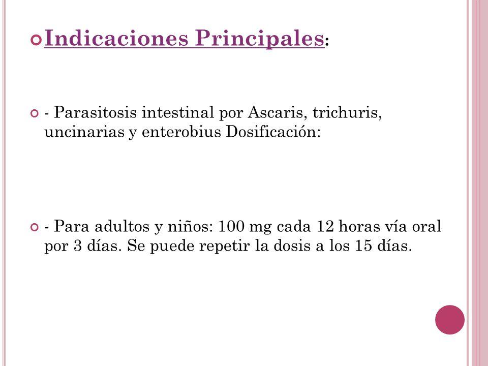 Indicaciones Principales : - Parasitosis intestinal por Ascaris, trichuris, uncinarias y enterobius Dosificación: - Para adultos y niños: 100 mg cada