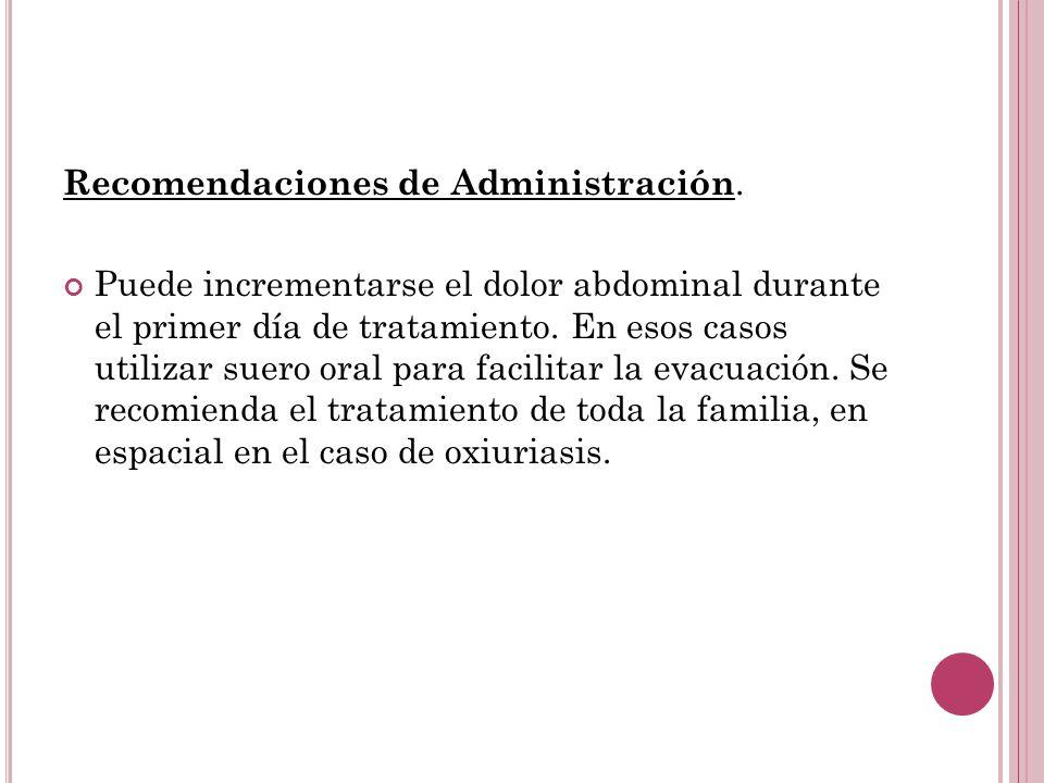 Recomendaciones de Administración. Puede incrementarse el dolor abdominal durante el primer día de tratamiento. En esos casos utilizar suero oral para