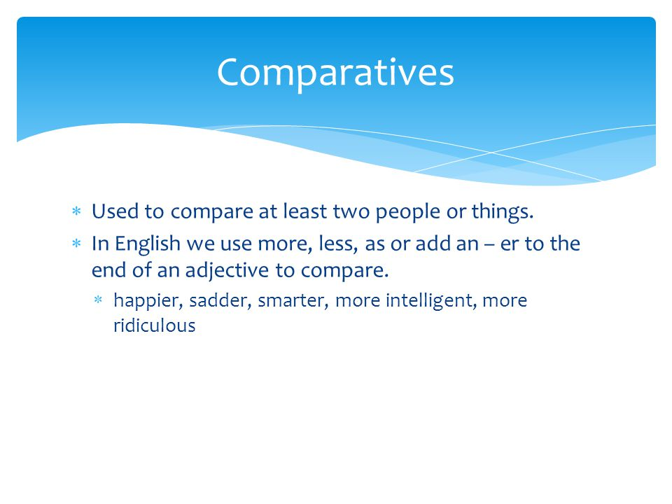  Used to compare at least two people or things.