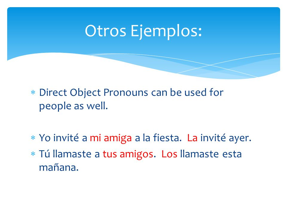  Direct Object Pronouns can be used for people as well.