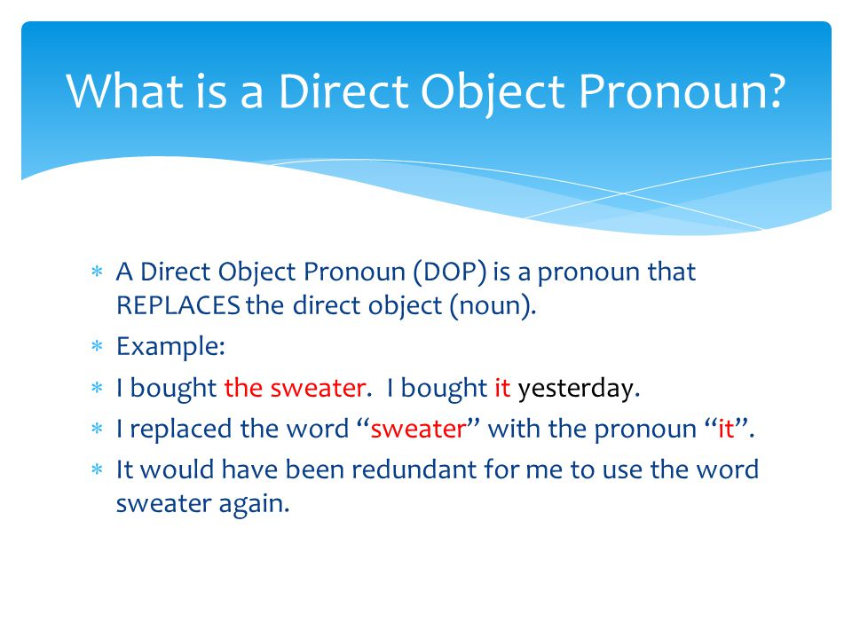  A Direct Object Pronoun (DOP) is a pronoun that REPLACES the direct object (noun).