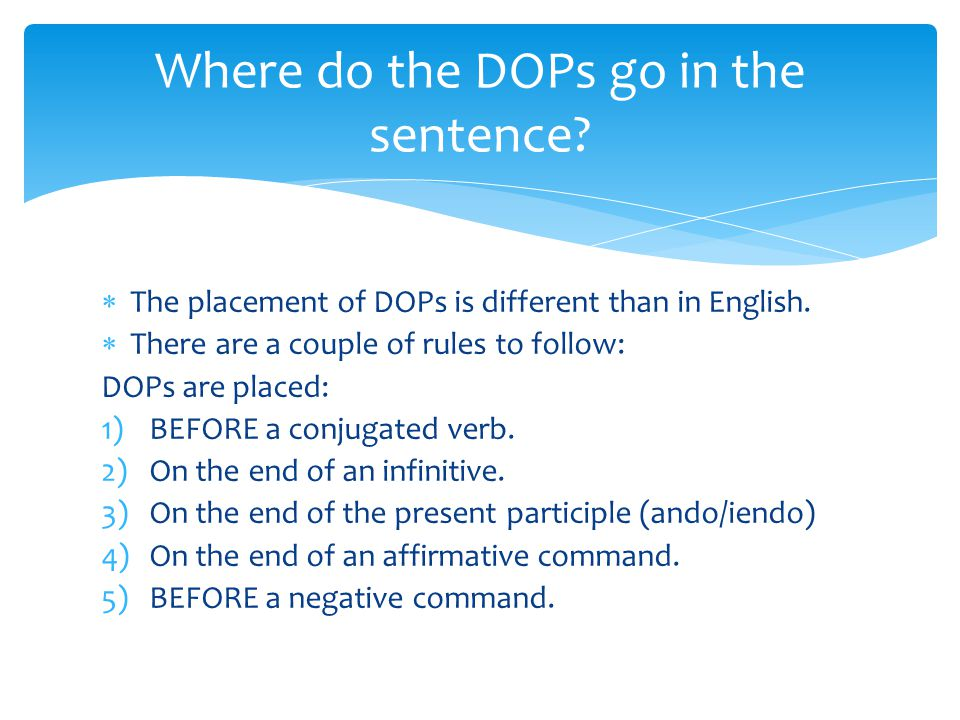  The placement of DOPs is different than in English.