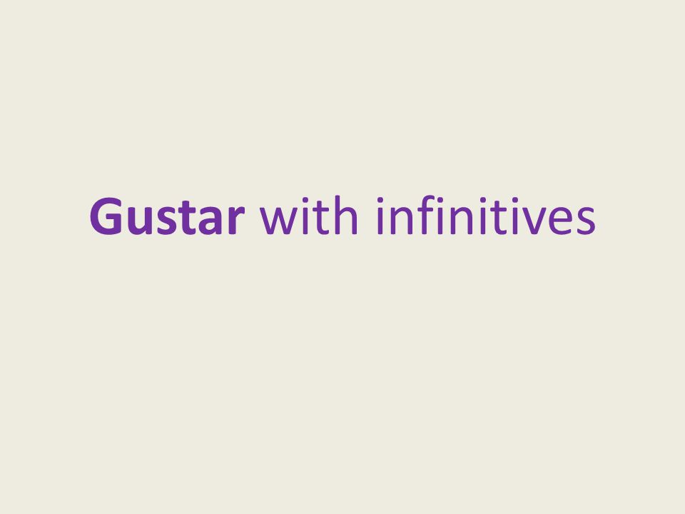 Gustar with infinitives. WHAT IS AN INFINITIVE? An infinitive is ...