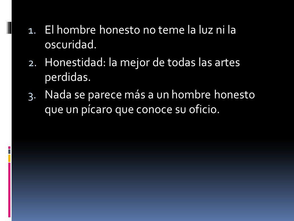 1.El hombre honesto no teme la luz ni la oscuridad.