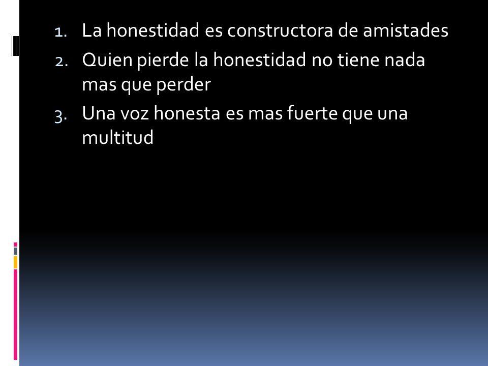 1.La honestidad es constructora de amistades 2.