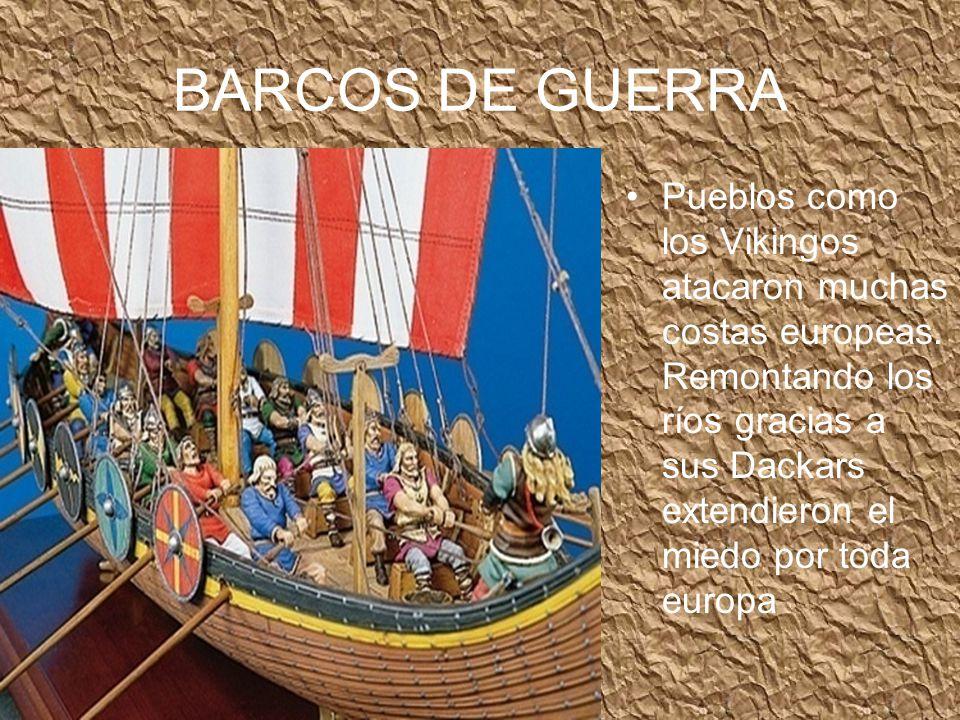 BARCOS DE GUERRA Pueblos como los Vikingos atacaron muchas costas europeas.