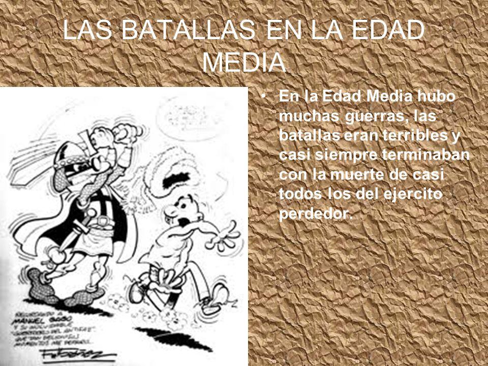 LAS BATALLAS EN LA EDAD MEDIA En la Edad Media hubo muchas guerras, las batallas eran terribles y casi siempre terminaban con la muerte de casi todos los del ejercito perdedor.