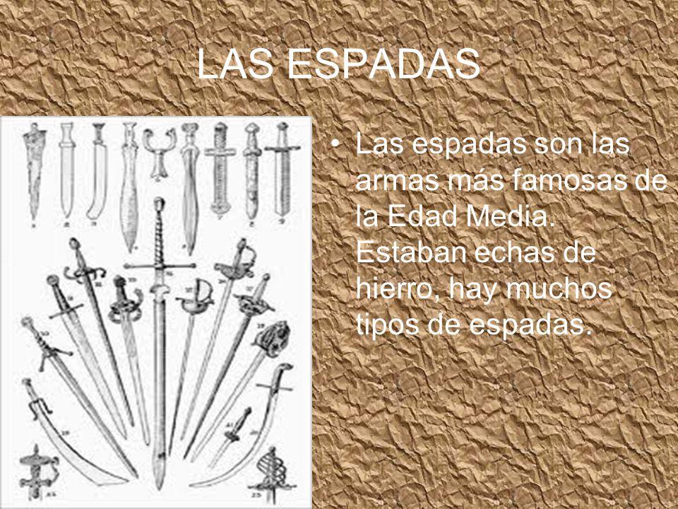 LAS ESPADAS Las espadas son las armas más famosas de la Edad Media.