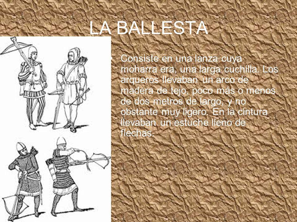 LA BALLESTA Consiste en una lanza cuya moharra era, una larga cuchilla.