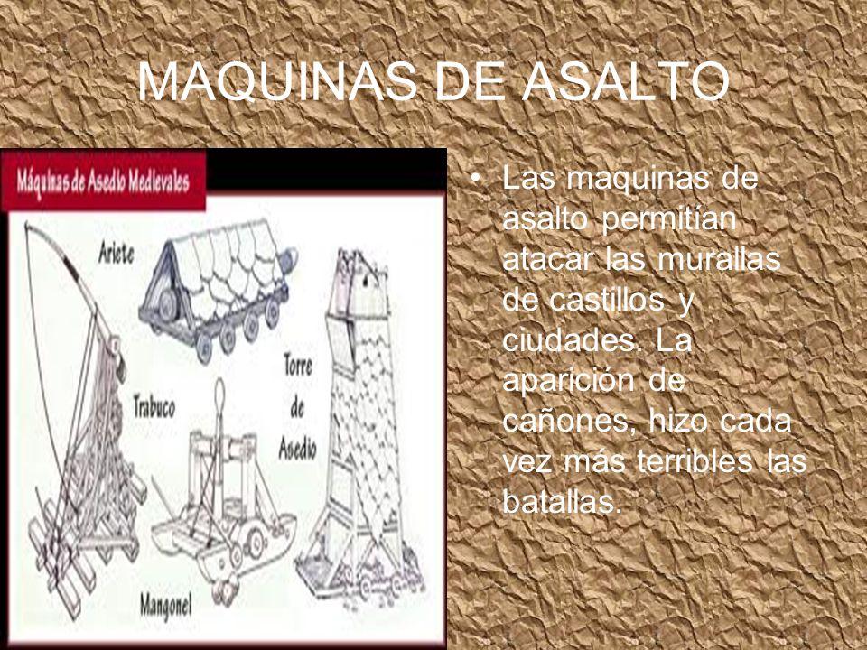 MAQUINAS DE ASALTO Las maquinas de asalto permitían atacar las murallas de castillos y ciudades.