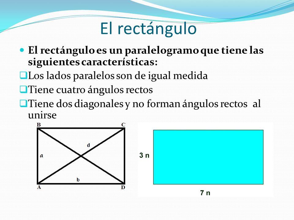 El rectángulo El rectángulo es un paralelogramo que tiene las siguientes características:  Los lados paralelos son de igual medida  Tiene cuatro áng