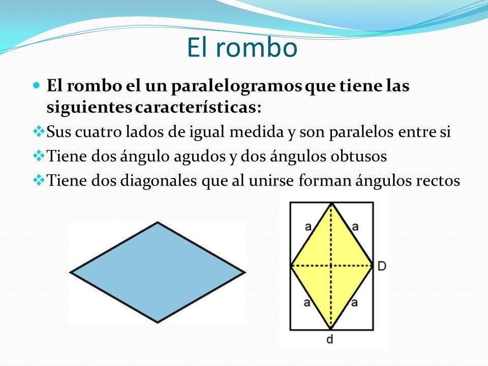 El rombo El rombo el un paralelogramos que tiene las siguientes características:  Sus cuatro lados de igual medida y son paralelos entre si  Tiene d