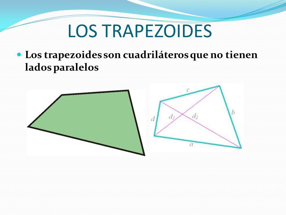 LOS TRAPEZOIDES Los trapezoides son cuadriláteros que no tienen lados paralelos