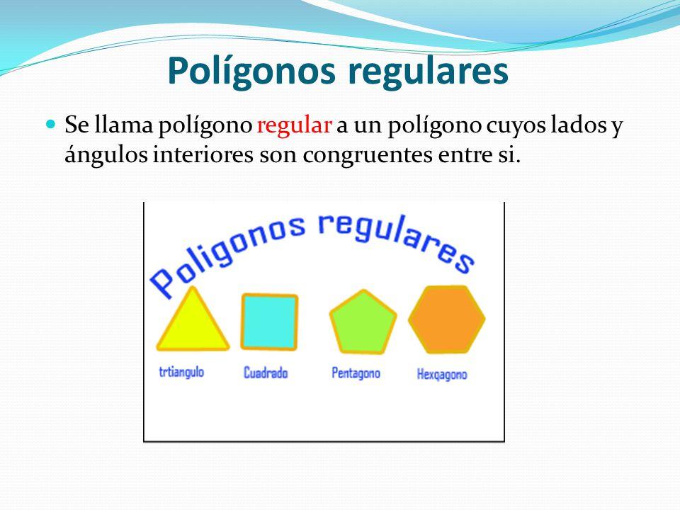 Polígonos regulares Se llama polígono regular a un polígono cuyos lados y ángulos interiores son congruentes entre si.