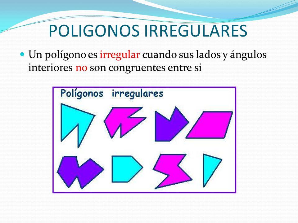 POLIGONOS IRREGULARES Un polígono es irregular cuando sus lados y ángulos interiores no son congruentes entre si
