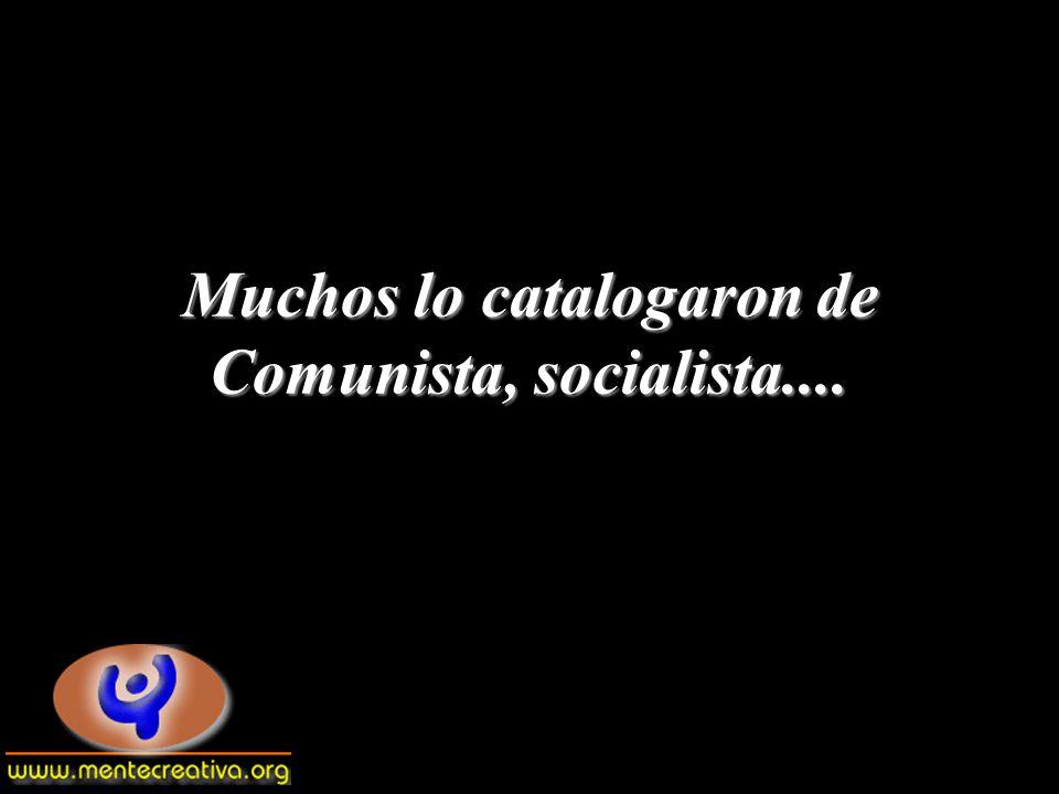 Muchos lo catalogaron de Comunista, socialista....