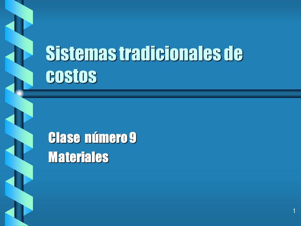 1 Sistemas tradicionales de costos Clase número 9 Materiales