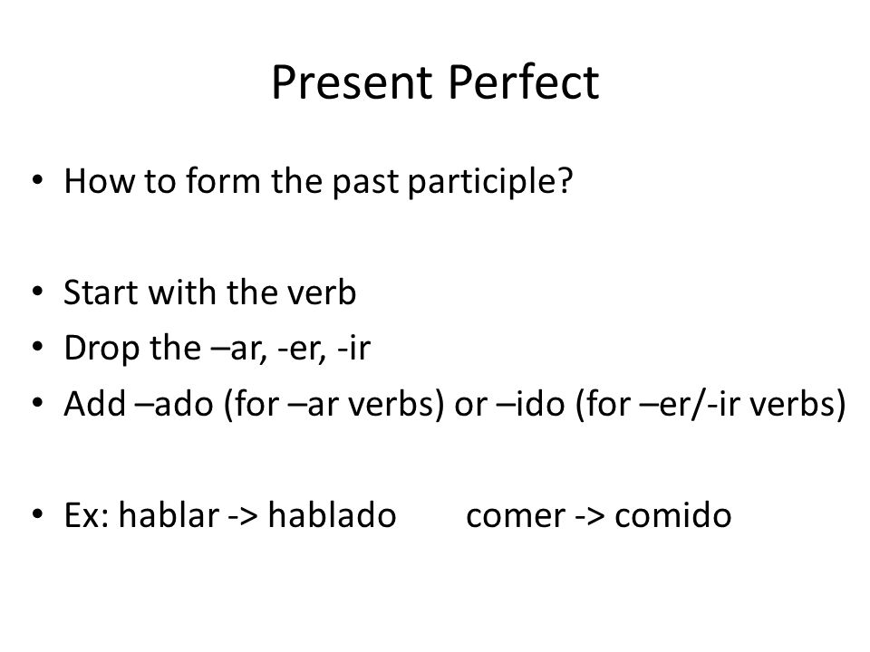 Present Perfect How to form the past participle.
