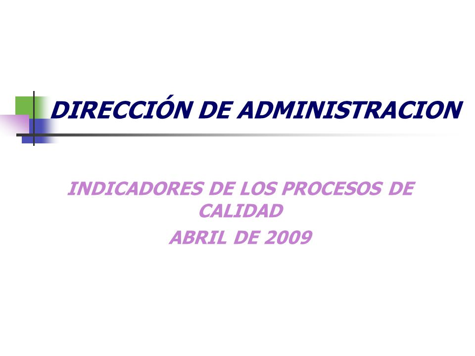 DIRECCIÓN DE ADMINISTRACION INDICADORES DE LOS PROCESOS DE CALIDAD ABRIL DE 2009