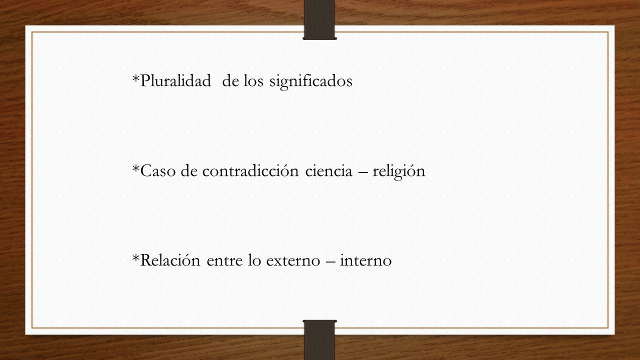 *Pluralidad de los significados *Caso de contradicción ciencia – religión *Relación entre lo externo – interno