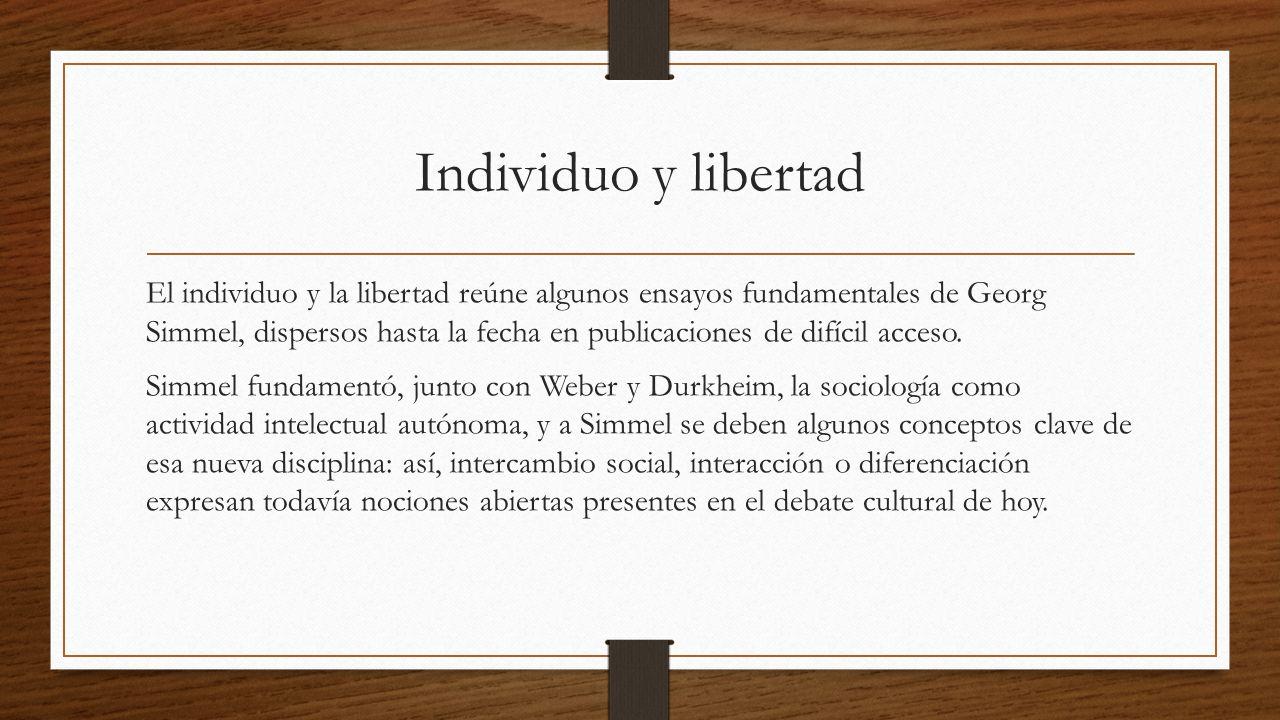 Individuo y libertad El individuo y la libertad reúne algunos ensayos fundamentales de Georg Simmel, dispersos hasta la fecha en publicaciones de difícil acceso.