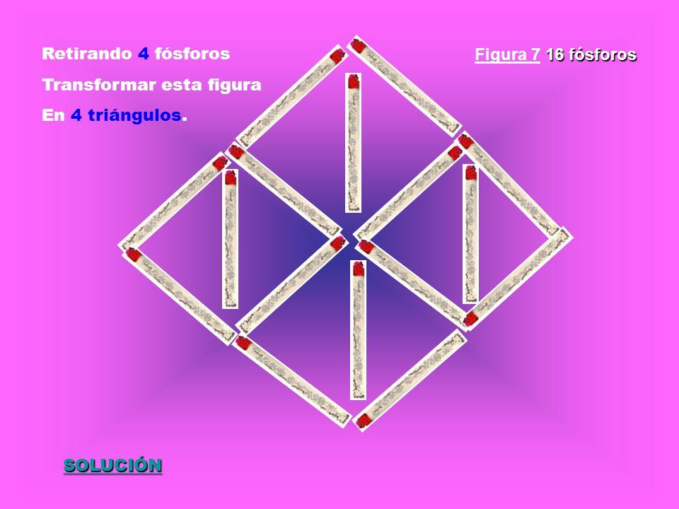 Retirando 4 fósforos Transformar esta figura En 4 triángulos. SOLUCIÓN 16 fósforos Figura 7 16 fósforos