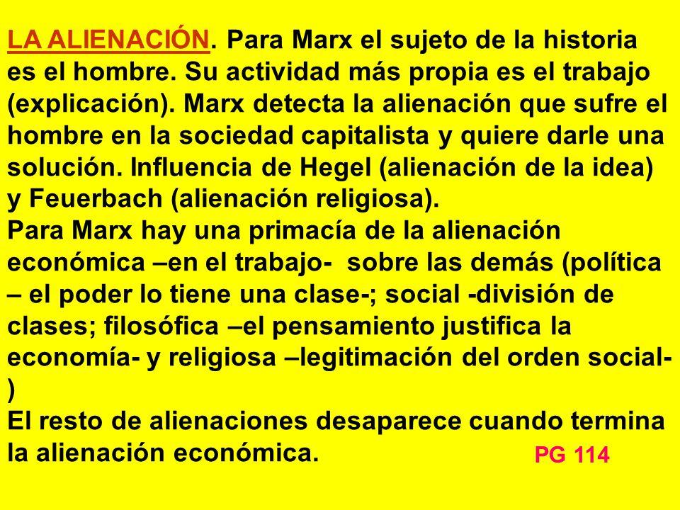 LA ALIENACIÓN.Para Marx el sujeto de la historia es el hombre.