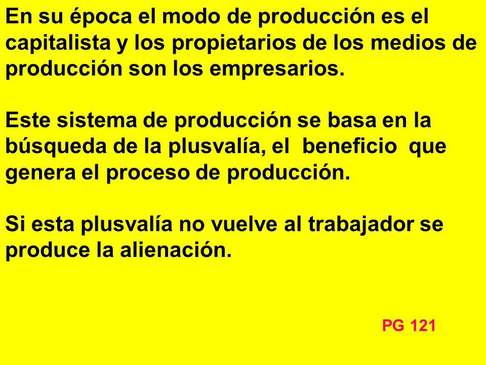 En su época el modo de producción es el capitalista y los propietarios de los medios de producción son los empresarios.
