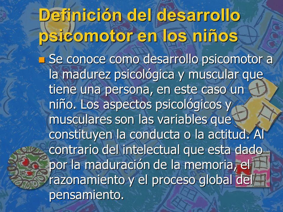 Definición del desarrollo psicomotor en los niños n Se conoce como desarrollo psicomotor a la madurez psicológica y muscular que tiene una persona, en