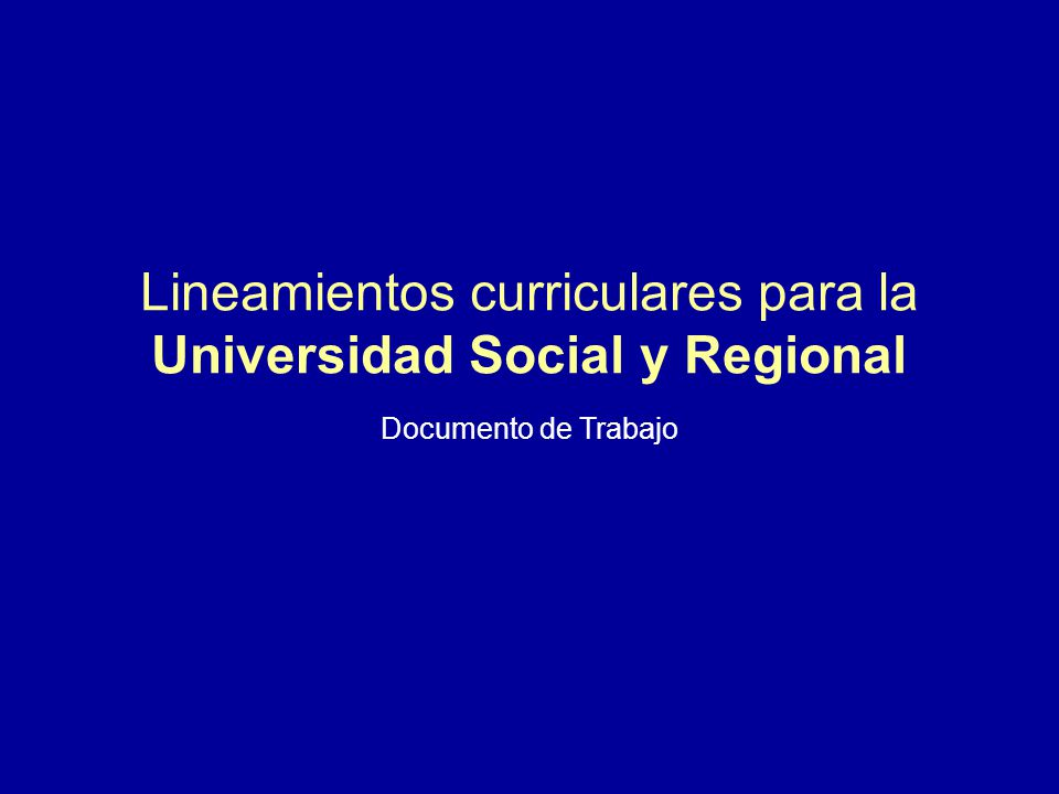 Lineamientos curriculares para la Universidad Social y Regional Documento de Trabajo