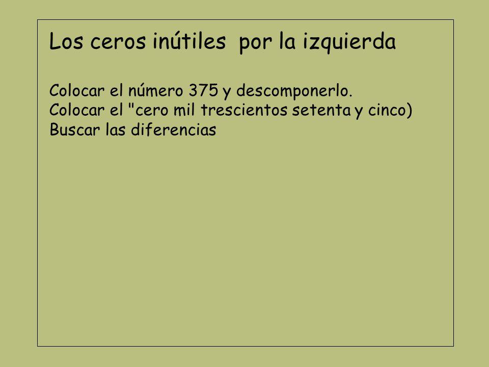 Los ceros inútiles por la derecha (en decimales) Colocar el 5,2 Colocar el 5,20 Descomponer ambos.
