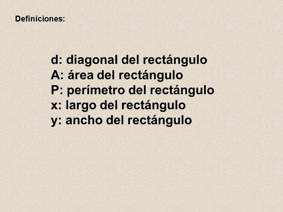 Definiciones: d: diagonal del rectángulo A: área del rectángulo P: perímetro del rectángulo x: largo del rectángulo y: ancho del rectángulo