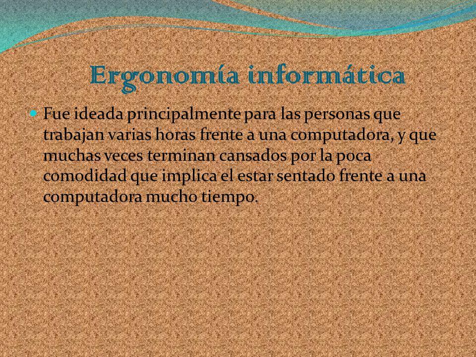 Ergonomía informática Fue ideada principalmente para las personas que trabajan varias horas frente a una computadora, y que muchas veces terminan cans