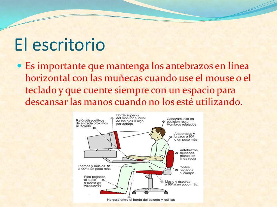 El escritorio Es importante que mantenga los antebrazos en línea horizontal con las muñecas cuando use el mouse o el teclado y que cuente siempre con
