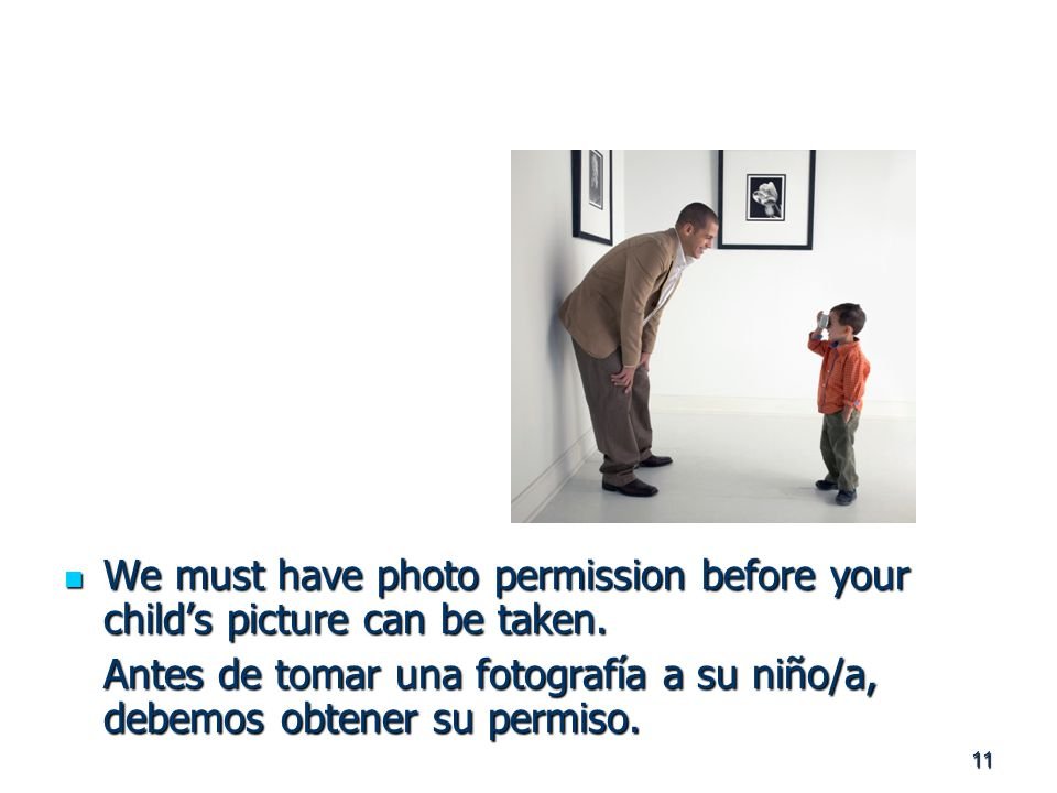 11 We must have photo permission before your child's picture can be taken.