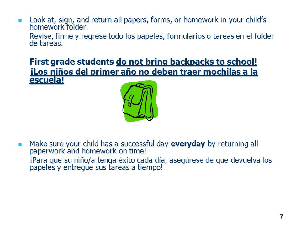 7 Look at, sign, and return all papers, forms, or homework in your child's homework folder.