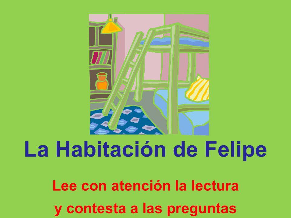 La Habitación de Felipe Lee con atención la lectura y contesta a las preguntas