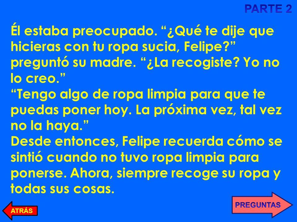 4 Marca en el punto correcto Basándose en esta historia, Felipe : Algunas veces no escucha a su madre.