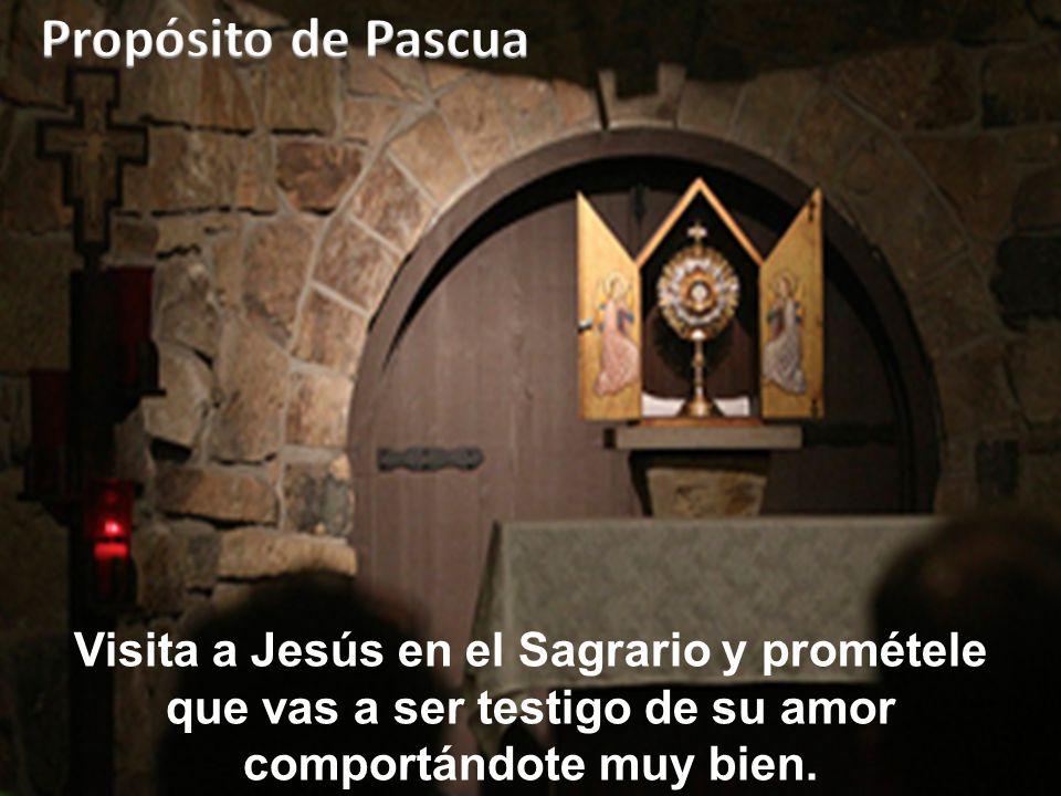 Visita a Jesús en el Sagrario y prométele que vas a ser testigo de su amor comportándote muy bien.