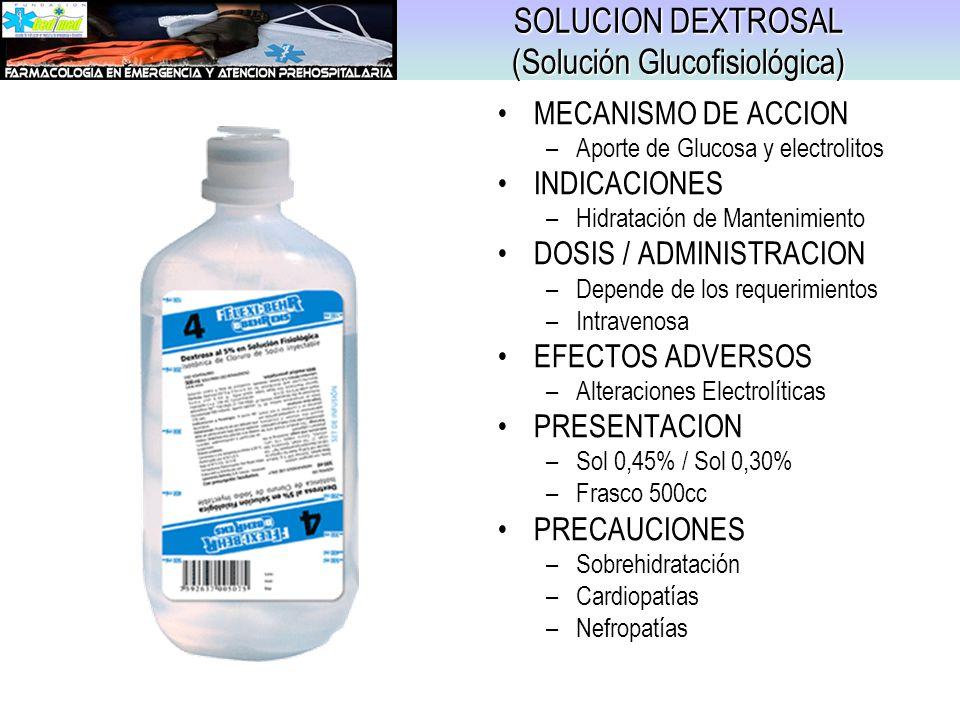 SOLUCION DEXTROSAL (Solución Glucofisiológica) MECANISMO DE ACCION –Aporte de Glucosa y electrolitos INDICACIONES –Hidratación de Mantenimiento DOSIS
