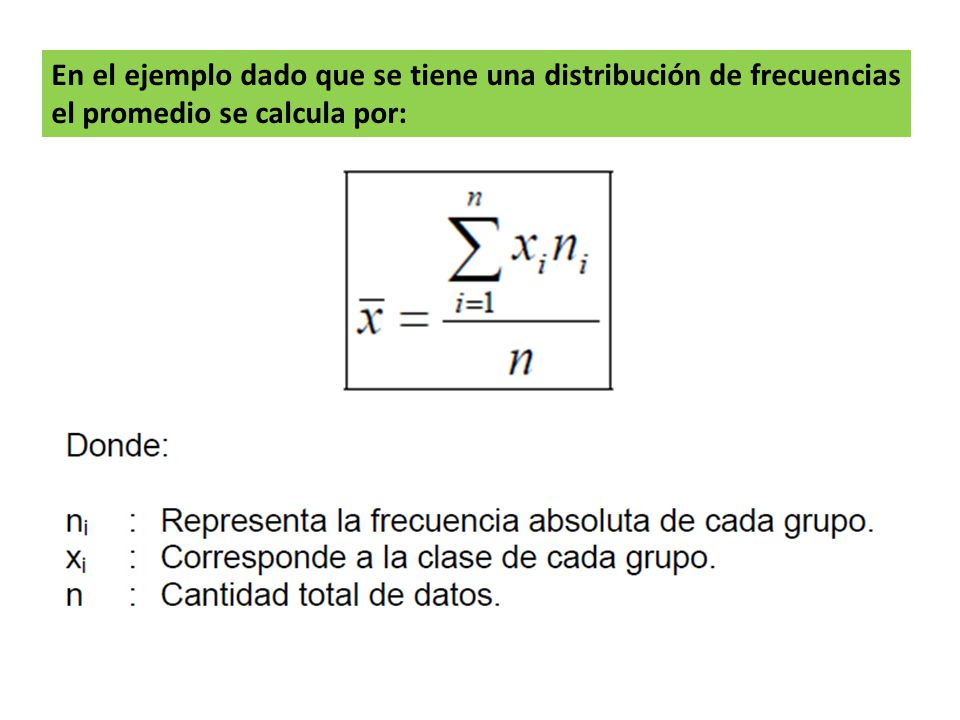 En el ejemplo dado que se tiene una distribución de frecuencias el promedio se calcula por: