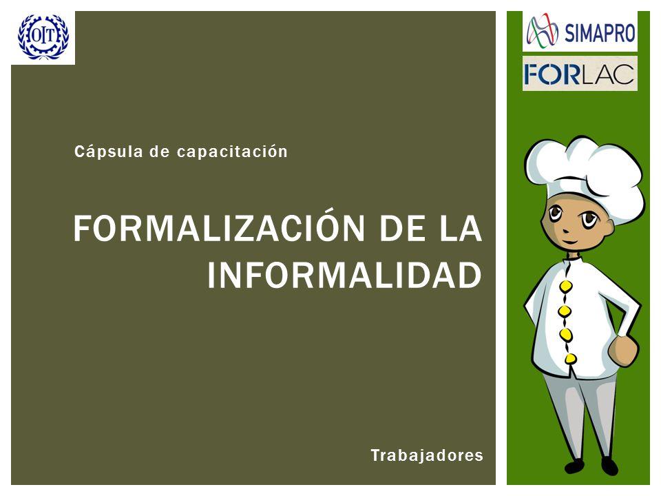 Trabajadores FORMALIZACIÓN DE LA INFORMALIDAD Cápsula de capacitación