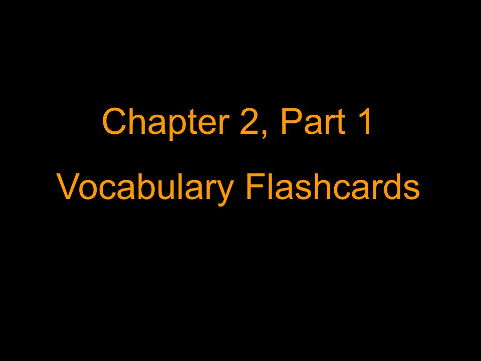 Chapter 2, Part 1 Vocabulary Flashcards
