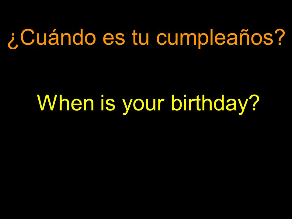 ¿Cuándo es tu cumpleaños When is your birthday