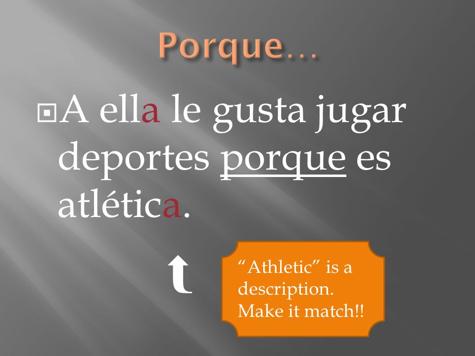  A ella le gusta jugar deportes porque es atlética.  Athletic is a description. Make it match!!