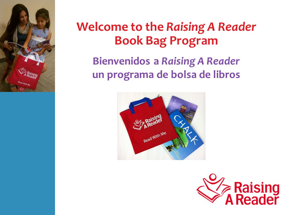 Welcome to the Raising A Reader Book Bag Program Bienvenidos a Raising A Reader un programa de bolsa de libros