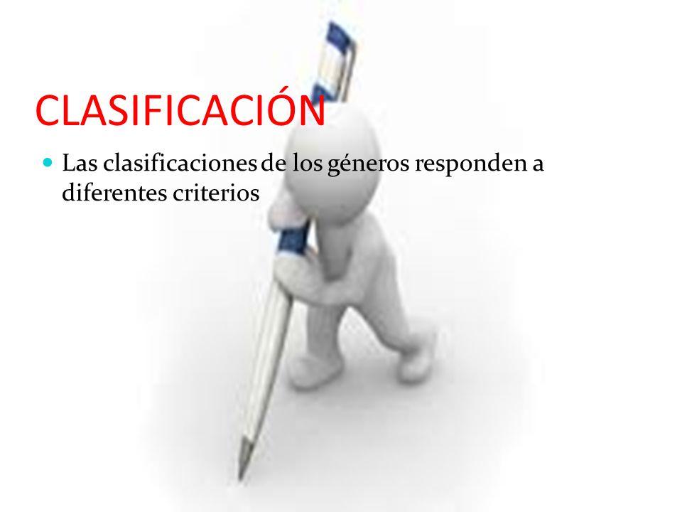 CLASIFICACIÓN Las clasificaciones de los géneros responden a diferentes criterios