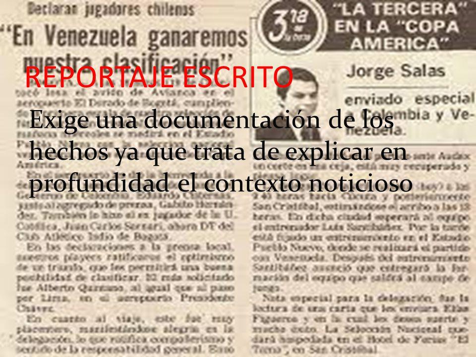 REPORTAJE ESCRITO Exige una documentación de los hechos ya que trata de explicar en profundidad el contexto noticioso