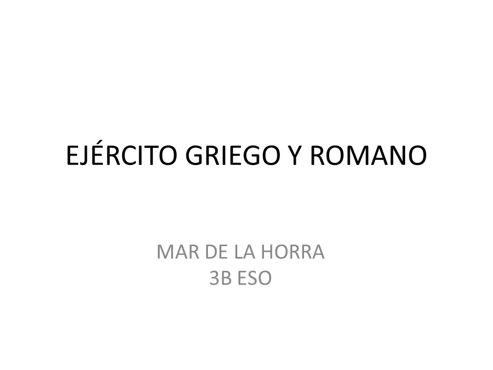 EJÉRCITO GRIEGO Y ROMANO MAR DE LA HORRA 3B ESO