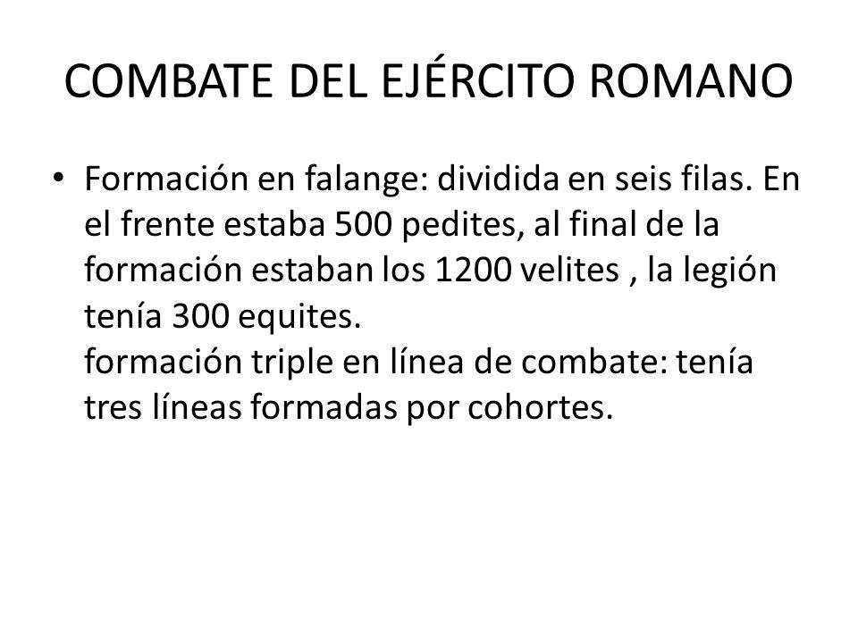 COMBATE DEL EJÉRCITO ROMANO Formación en falange: dividida en seis filas.